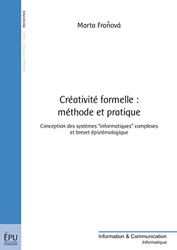 Créativité formelle : méthode et pratique: Conception des systèmes informatiques complexes et brevet épistémologique