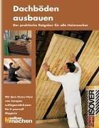 Dachböden ausbauen - Der praktische Ratgeber für alle Heimwerker (selber machen)