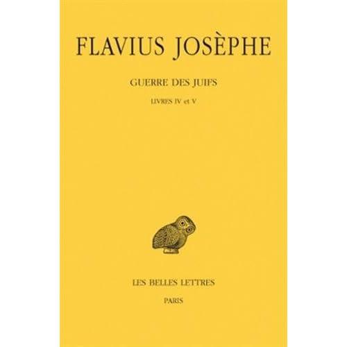 Guerre des Juifs. Tome III : Livres IV et V