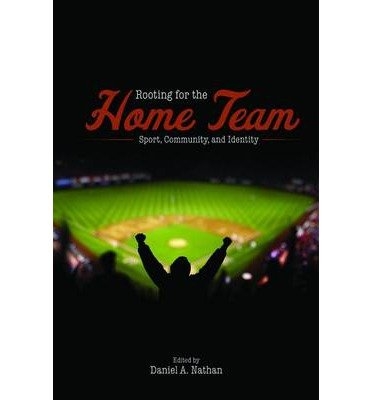 By Daniel A Nathan ; Amy Bass ; Susan Cahn ; Mark Dyreson ; Michael Ezra ; Elliott J Gorn ( Author ) [ Rooting for the Home Team: Sport, Community, and Identity By May-2013 Paperback