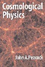 Cosmological Physics (Cambridge Astrophysics) por J. A. Peacock