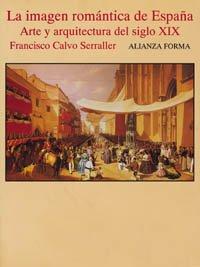 La imagen romántica de España: Arte y arquitectura del siglo XX (Alianza Forma (Af))
