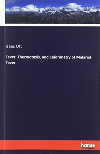 Fever, Thermotaxis, and Calorimetry of Malarial Fever