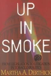 Up in Smoke: From Legislation to Litigation in Tobacco Politics Underlining/Highligh edition by Derthick, Martha A. (2001) Paperback