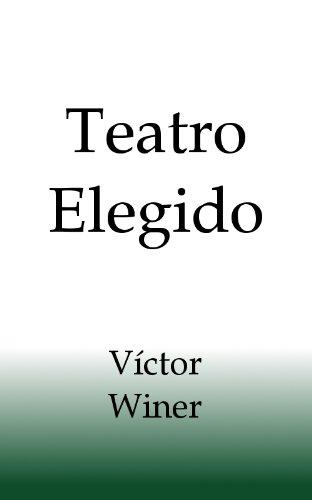 Teatro Elegido de Víctor Winer