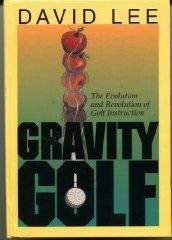 Gravity Golf: The Evolution & Revolution of Golf Instruction
