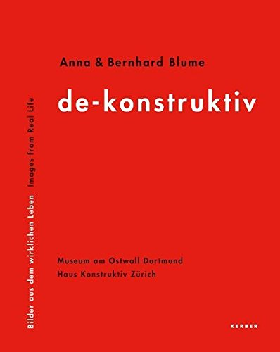 Anna & Bernhard Blume: de-konstruktiv. Bilder aus dem wirklichen Leben
