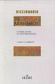 Diccionario arabismos y voces afines 2ª (DICCIONARIOS) por Francisco Corriente
