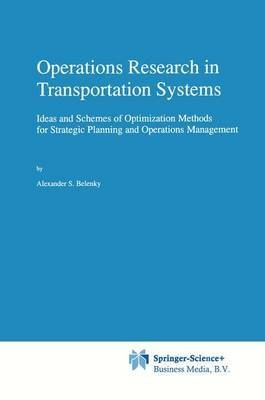 [(Operations Research in Transportation Systems : Ideas and Schemes of Optimization Methods for Strategic Planning and Operations Management)] [By (author) Alexander S. Belenky] published on (September, 1998)