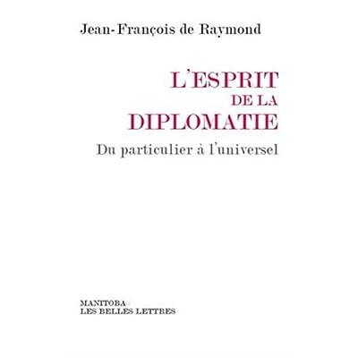 L'Esprit de la diplomatie: Du particulier à l'universel
