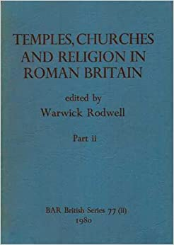Book Temples, churches and religion: Recent research in Roman Britain: with a gazetteer of Romano-Celtic temples in continental Europe (British Archaeological Reports British Series)