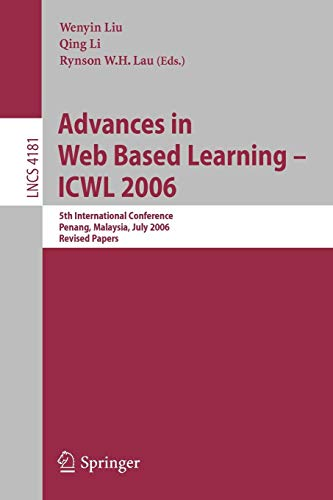 Advances in Web Based Learning - ICWL 2006: 5th International Conference, Penang, Malaysia, July 19-21, 2006, Revised Papers (Lecture Notes in Computer Science, Band 4181)