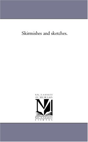 Skirmishes and Sketches.