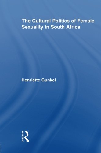 The Cultural Politics of Female Sexuality in South Africa (Routledge Research in Gender and Society)