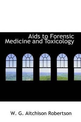 [AIDS to Forensic Medicine and Toxicology] (By: W G Aitchison Robertson) [published: August, 2008]