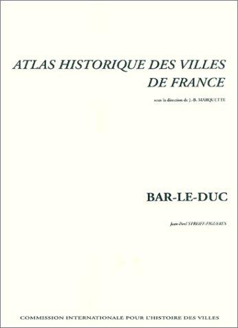 Atlas historique des villes de France : Bar-le-Duc