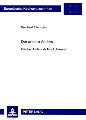 Der andere Anders: Günther Anders als Musikphilosoph (Europäische Hochschulschriften / European University Studies / Publications Universitaires ... 20: Philosophy / Série 20: Philosophie)