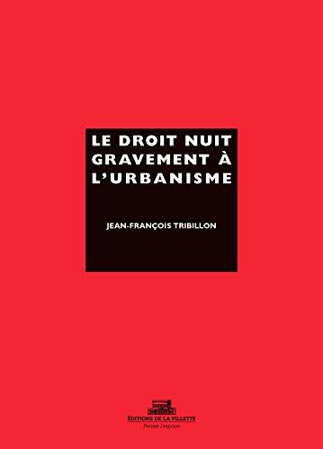 Le Droit nuit gravement à l'urbanisme