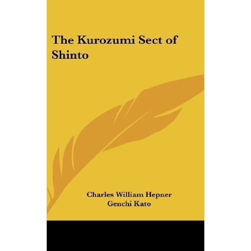 The Kurozumi Sect of Shinto by Charles Will Hepner (2007-07-25)