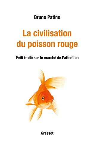 La civilisation du poisson rouge: Petit traité sur le marché de l'attention par  Bruno Patino