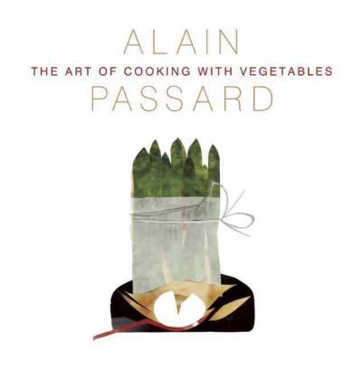 [(The Art of Cooking with Vegetables)] [ By (author) Alain Passard, Translated by Alex Carlier ] [June, 2012]