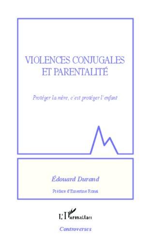 Violences conjugales et parentalité: Protéger la mère, c'est protéger l'enfant (Sciences criminelles) par Édouard Durand