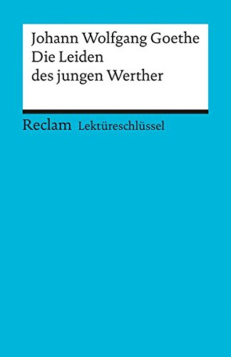 Johann Wolfgang Goethe: Die Leiden des jungen Werther. Lektüreschlüssel