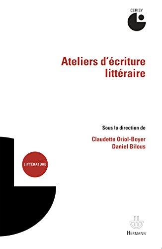 Ateliers d'écriture littéraire: Actes du colloque de Cerisy-la-Salle (juillet 2011)