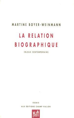 La Relation biographique : Enjeux contemporains par Martine Boyer-Weinmann