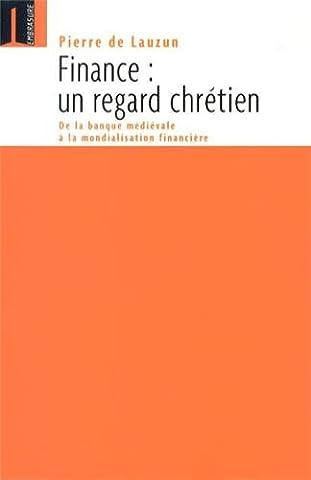 Pierre De Lauzun - Finance, un regard chrétien : De la