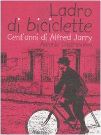 Ladro di biciclette. cent'anni di alfred jarry