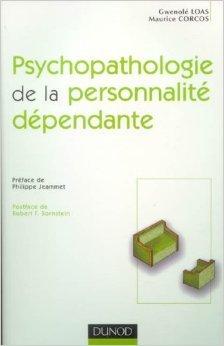 Psychopathologie de la personnalit dpendante de Gwenol Loas,Maurice Corcos ( 30 janvier 2006 )