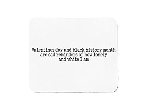 Mousepad with Valentines day and black history month are sad reminders of how lonely and white I am