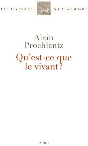 Qu'est-ce que le vivant ? par Alain Prochiantz