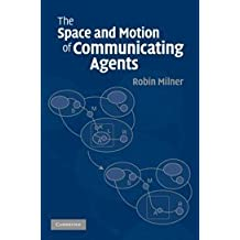 The Space and Motion of Communicating Agents by Robin Milner (2009-04-20)
