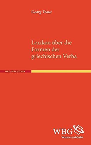 Lexikon über die Formen der griechischen Verba: Mit einem Verzeichnis der Deklinations- und Konjugationsendungen und einem grammatischen Schlüssel