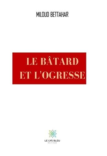 Le bâtard et l'ogresse: Roman historique (French Edition)
