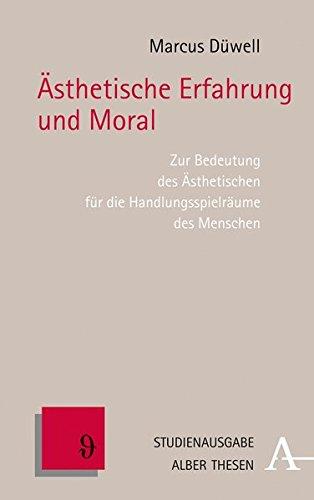 Ästhetische Erfahrung und Moral: Zur Bedeutung des Ästhetischen für die Handlungsspielräume des Menschen