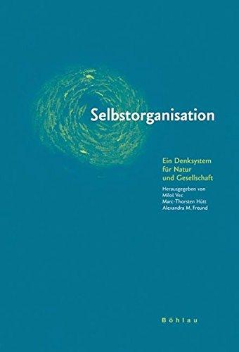 Selbstorganisation: Ein Denksystem für Natur und Gesellschaft