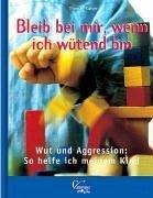 Christophorus-Verlag Bleib bei mir, wenn ich wütend bin! - Wut und Aggression: So helfe ich meinem Kind