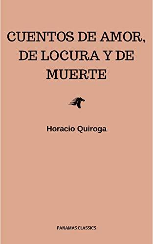 Cuentos De Amor, de locura y de muerte eBook: Quiroga, Horacio ...