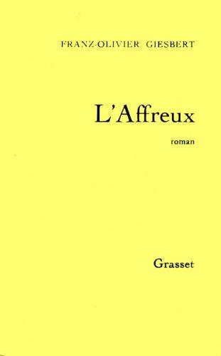 L'affreux - Grand Prix du Roman de l'Académie Française 1992