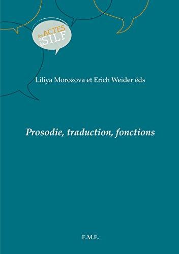 Prosodie, traduction, fonctions: Ouvrage de référence sur les sciences du langage (Actes de la SILF) par Liliya Morozova µ