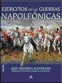 Ejércitos de las Guerras Napoleónicas: Una Historia Ilustrada (Historia Militar)