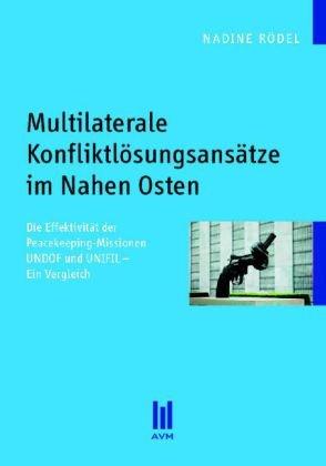 Multilaterale Konfliktlösungsansätze im Nahen Osten: Die Effektivität der Peacekeeping-Missionen UNDOF und UNIFIL - Ein Vergleich