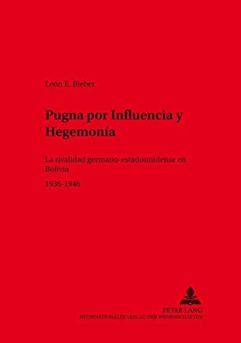 Descargar Libro Pugna por Influencia y Hegemonía: La rivalidad germano-estadounidense en Bolivia 1936-1946: 35 (Hispano-Americana) de León E. Bieber