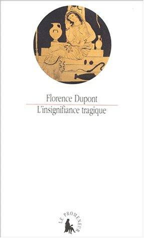 L'Insignifiance tragique: «Les Choéphores» d'Eschyle, «Électre» de Sophocle, «Électre» d'Euripide par Florence Dupont