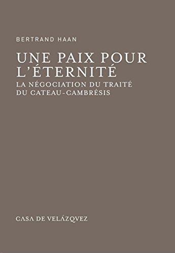 Une paix pour l'éternité: La négociation du traité du Cateau-Cambrésis (Bibliothèque de la Casa de Velázquez)