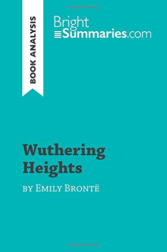 Wuthering Heights by Emily Brontë (Book Analysis): Detailed Summary, Analysis and Reading Guide por Bright Summaries