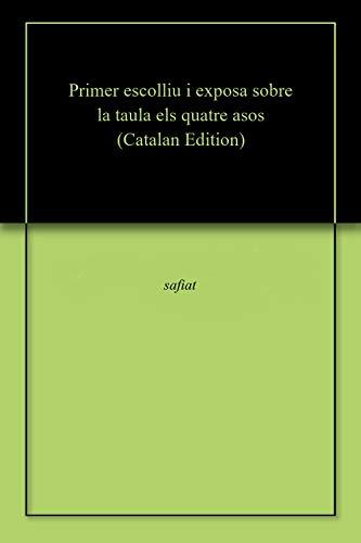 Primer escolliu i exposa sobre la taula els quatre asos (Catalan Edition) por safiat